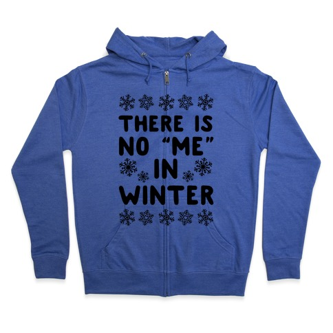 "There Is No ""Me"" In Winter Zip Hoodie"
