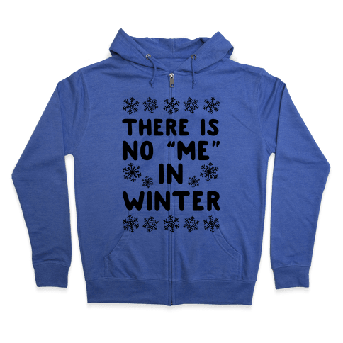"There Is No ""Me"" In Winter Zip Hoodie"