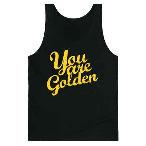 You Are Golden (Tank) Tank Top