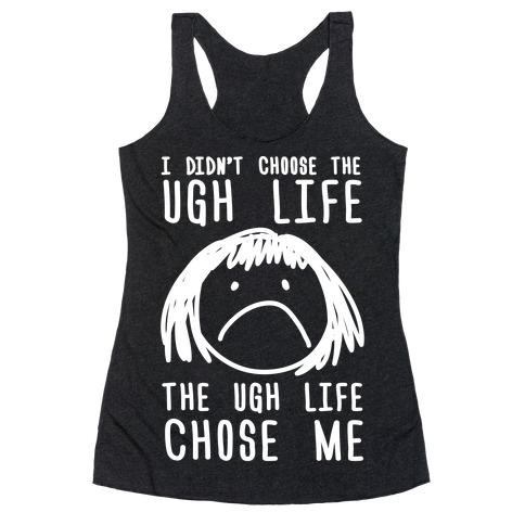 I Didn't Choose The Ugh Life The Ugh Life Chose Me Racerback Tank Top