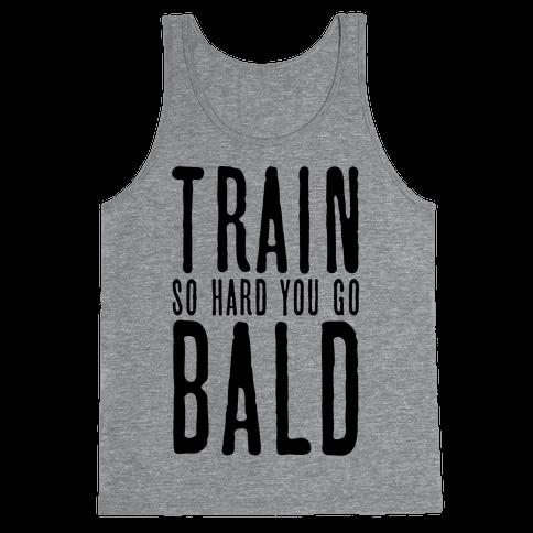 Train So Hard You Go Bald Tank Top