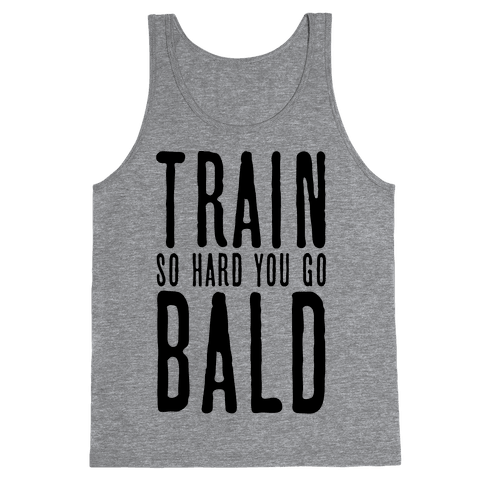 Train So Hard You Go Bald Tank Top