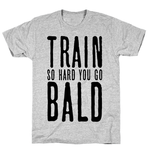 Train So Hard You Go Bald Mens T-Shirt