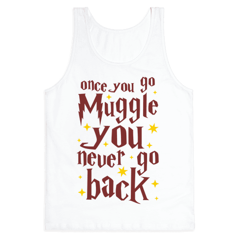 Once You Go Muggle You Never Go Back Tank Top