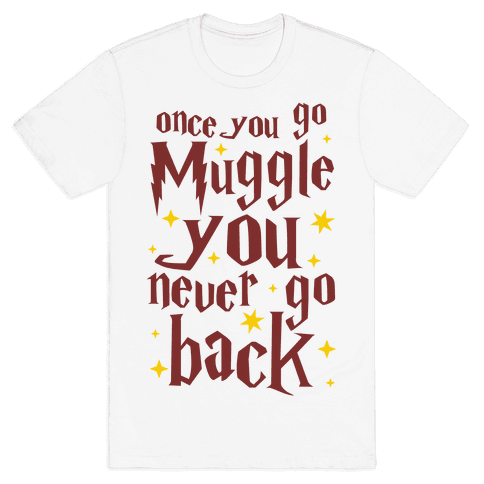 Once You Go Muggle You Never Go Back Mens T-Shirt