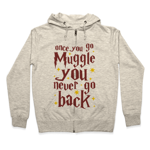 Once You Go Muggle You Never Go Back Zip Hoodie