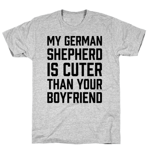 My German Shepherd Is Cuter Than Your Boyfriend Mens T-Shirt