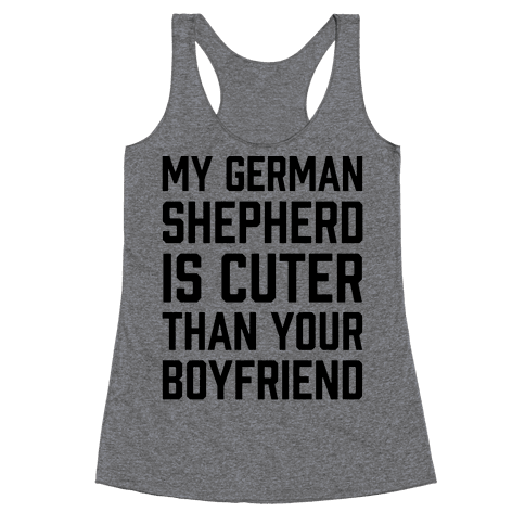 My German Shepherd Is Cuter Than Your Boyfriend Racerback Tank Top