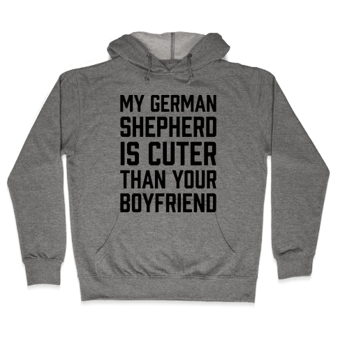 My German Shepherd Is Cuter Than Your Boyfriend Hooded Sweatshirt