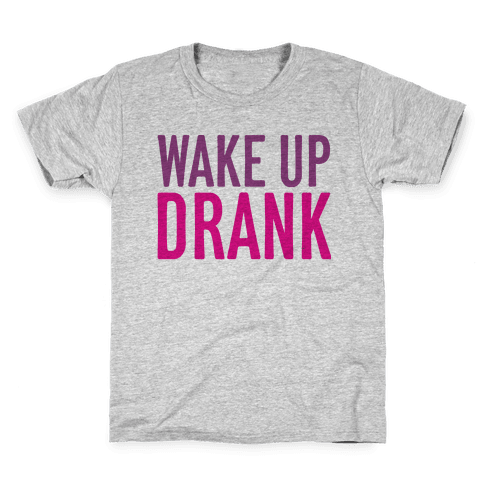 Wake Up Drank Kids T-Shirt