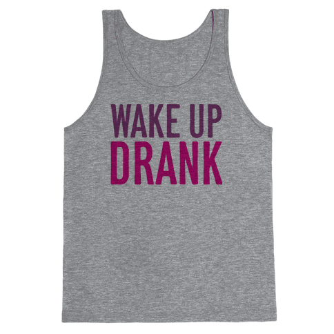 Wake Up Drank Tank Top