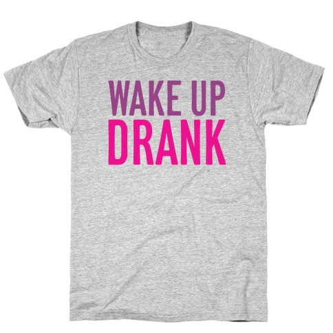 Wake Up Drank T-Shirt