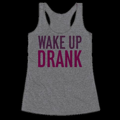 Wake Up Drank Racerback Tank Top