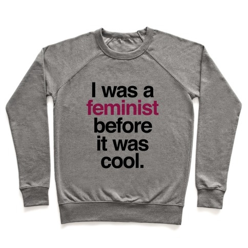 I Was A Feminist Before It Was Cool Pullover
