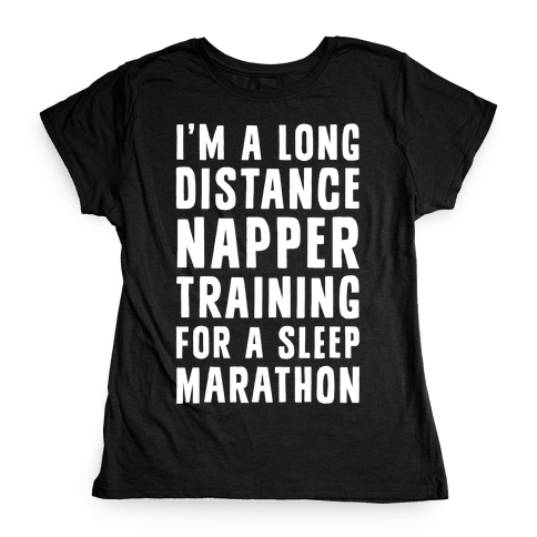 I'm A Long Distance Napper Training For A Sleep Marathon Womens T-Shirt