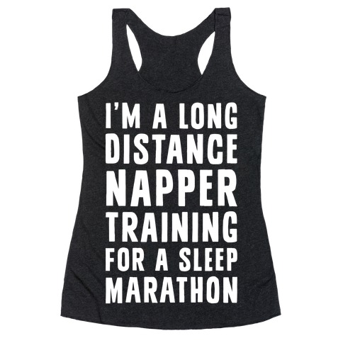 I'm A Long Distance Napper Training For A Sleep Marathon Racerback Tank Top
