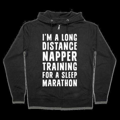 I'm A Long Distance Napper Training For A Sleep Marathon Zip Hoodie