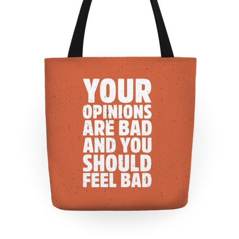 Your Opinions Are Bad And You Should Feel Bad Tote