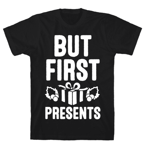 But First Presents Mens T-Shirt