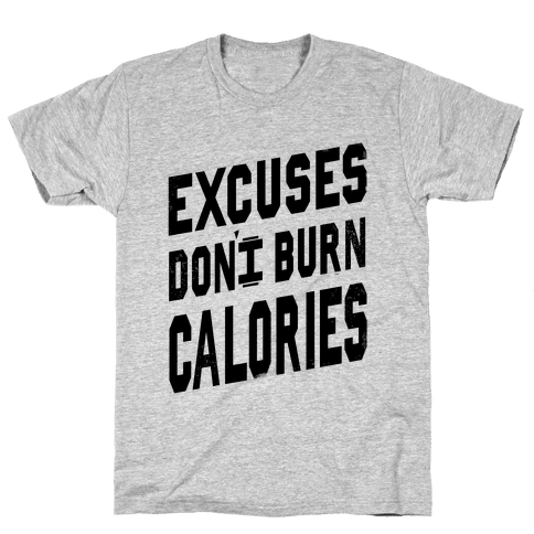 Excuses Don't Burn Calories Mens T-Shirt