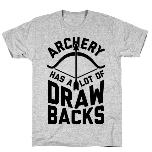 993ac749b23 Archery Has A Lot Of Drawbacks T-Shirt