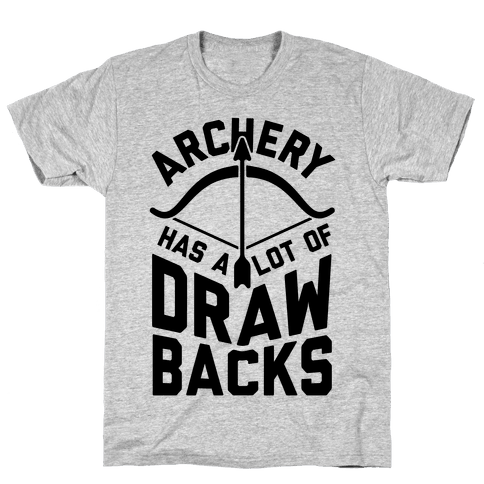 Archery Has A Lot Of Drawbacks Mens T-Shirt