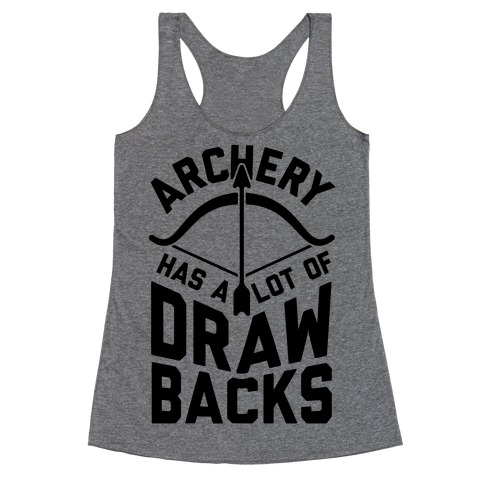 Archery Has A Lot Of Drawbacks Racerback Tank Top