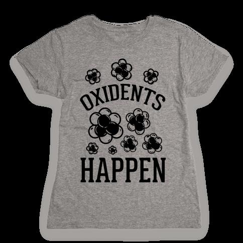 Oxidents Happen Womens T-Shirt
