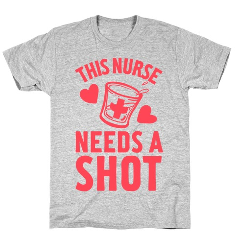 This Nurse Needs A Shot T-Shirt