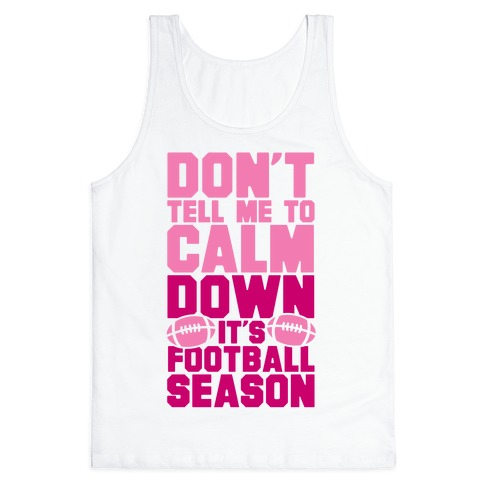 Don't Tell Me To Calm Down It's Football Season Tank Top