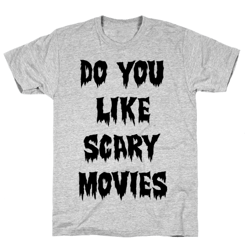 Do You Like Scary Movies? Mens T-Shirt