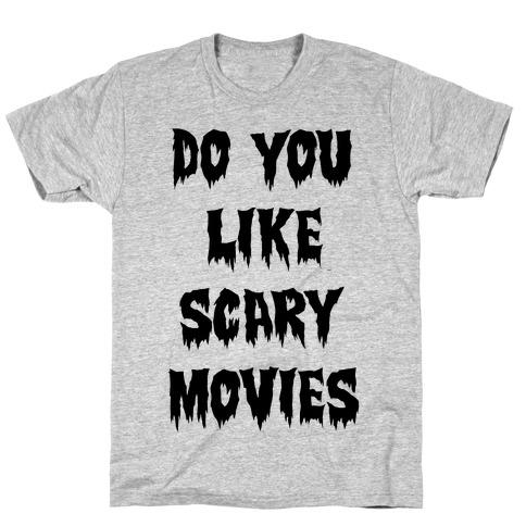 Do You Like Scary Movies? T-Shirt