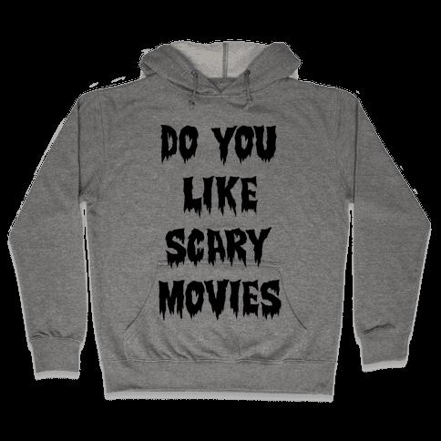 Do You Like Scary Movies? Hooded Sweatshirt