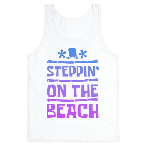 Steppin on the Beach Tank Top