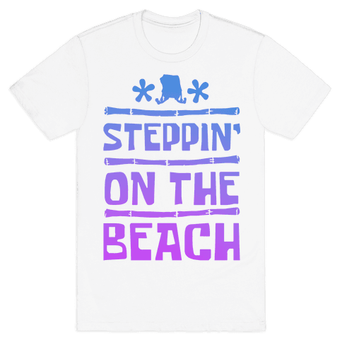 Steppin on the Beach Mens T-Shirt