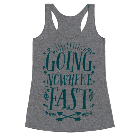 Going Nowhere Fast Racerback Tank Top