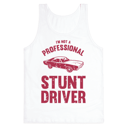 (I'm Not A) Professional Stunt Driver Tank Top