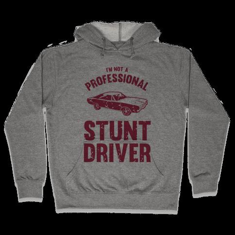 (I'm Not A) Professional Stunt Driver Hooded Sweatshirt
