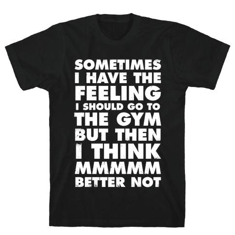 Sometimes I Have The Feeling I Should Go To The Gym (White Ink) Mens T-Shirt