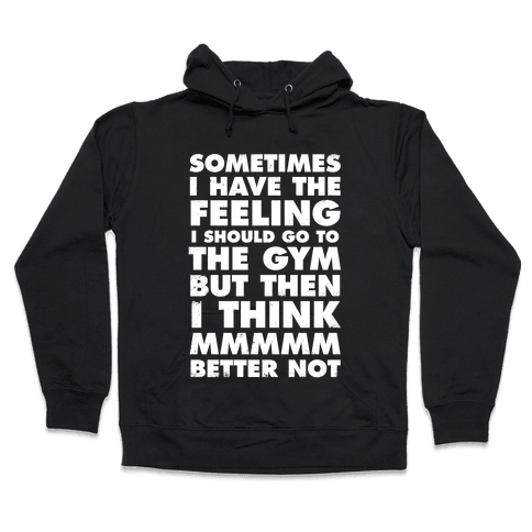Sometimes I Have The Feeling I Should Go To The Gym (White Ink) Hooded Sweatshirt