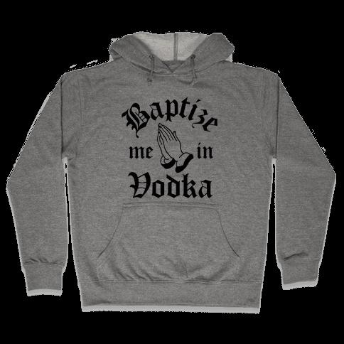 Baptize Me In Vodka Hooded Sweatshirt