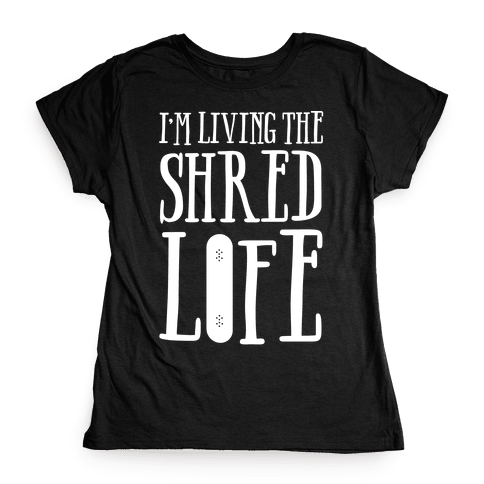 I'm Living The Shred Life Womens T-Shirt