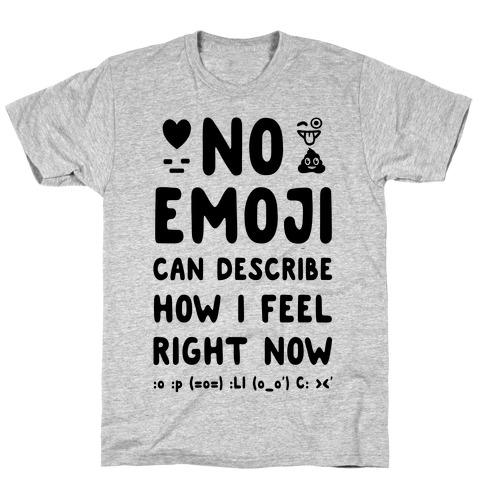 No Emoji Can Describe How I'm Feeling Right Now Mens T-Shirt