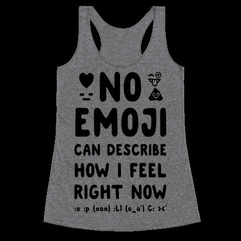 No Emoji Can Describe How I'm Feeling Right Now Racerback Tank Top