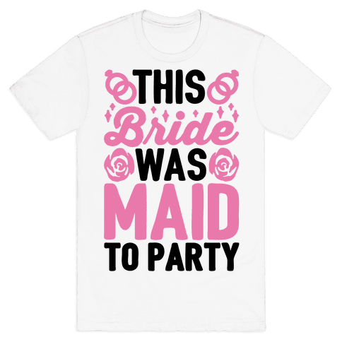 This Bride Was Maid To Party Mens T-Shirt