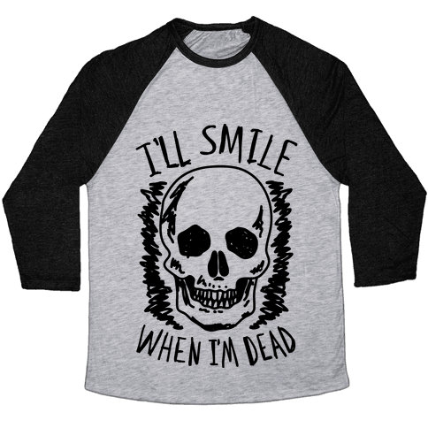 I'll Smile When I'm Dead Baseball Tee