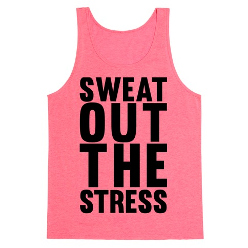 Sweat Out The Stress Tank Top