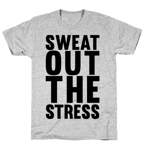 Sweat Out The Stress Mens T-Shirt