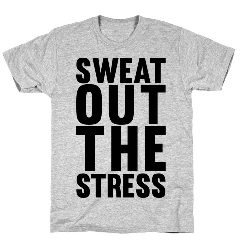 Sweat Out The Stress T-Shirt