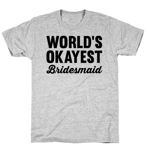 World's Okayest Bridesmaid T-Shirt